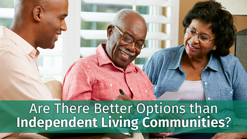 Are There Better Options than Independent Living Communities?
