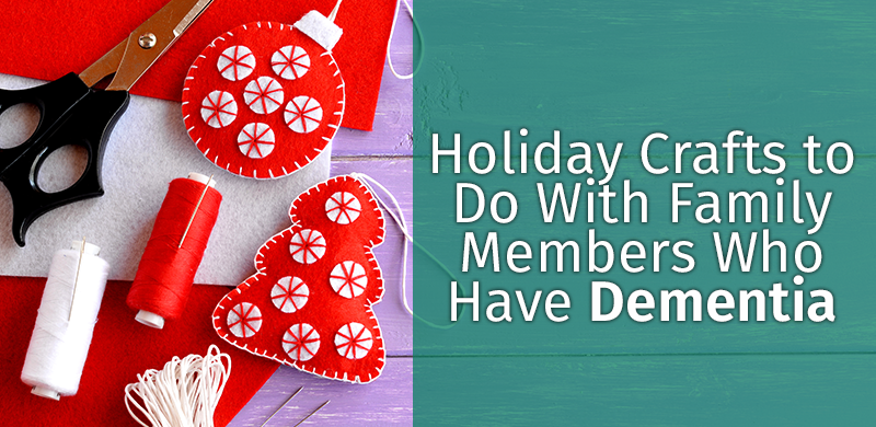 Holiday Crafts to Do With Family Members Who Have Dementia