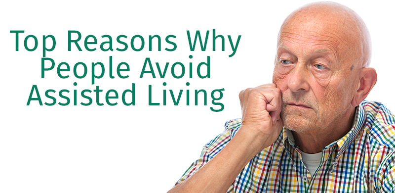Top Reasons Why People Avoid Assisted Living