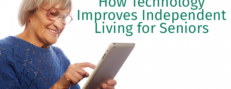 How Technology Improves Independent Living for Seniors