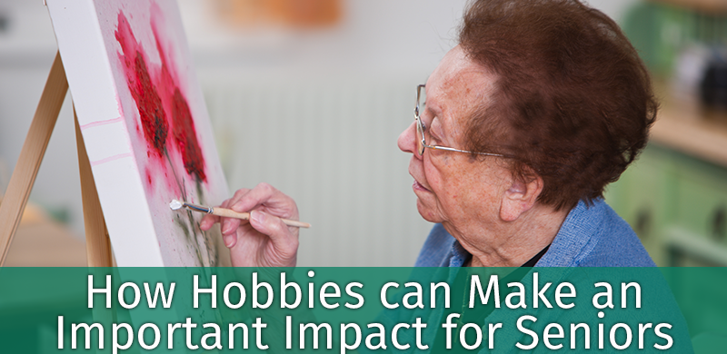 How Hobbies can Make an Important Impact for Seniors