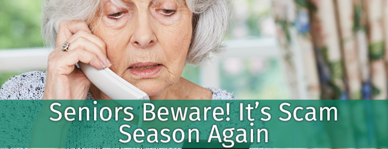 Seniors Beware! It's Scam Season Again
